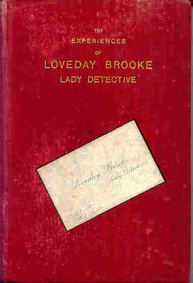 The Experiences of Loveday Brooke, Lady Detective (London: Hutchinson, 1894)